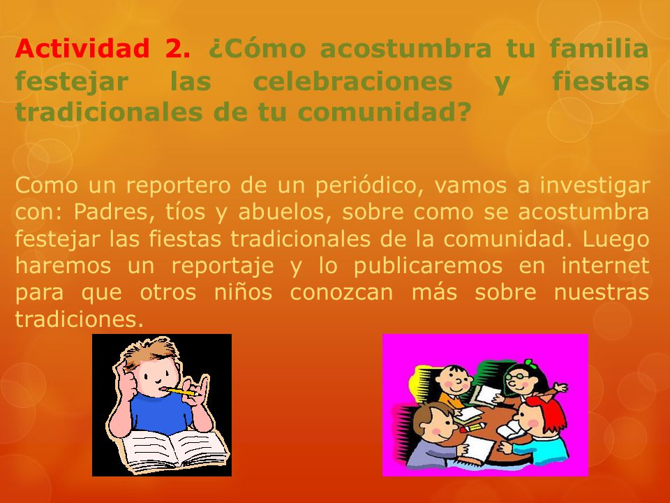 Actividad 2. ¿Cómo acostumbra tu familia festejar las celebraciones y fiestas tradicionales de tu comunidad