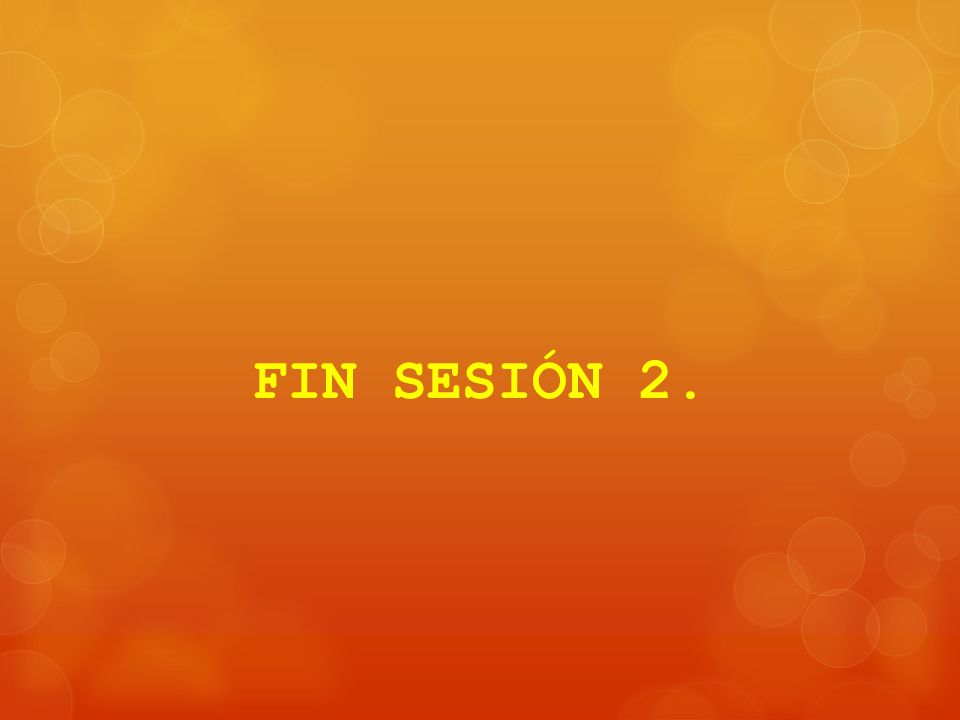 FIN SESIÓN 2.