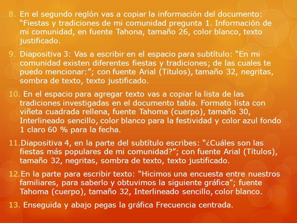 En el segundo reglón vas a copiar la información del documento: Fiestas y tradiciones de mi comunidad pregunta 1. Información de mi comunidad, en fuente Tahona, tamaño 26, color blanco, texto justificado.