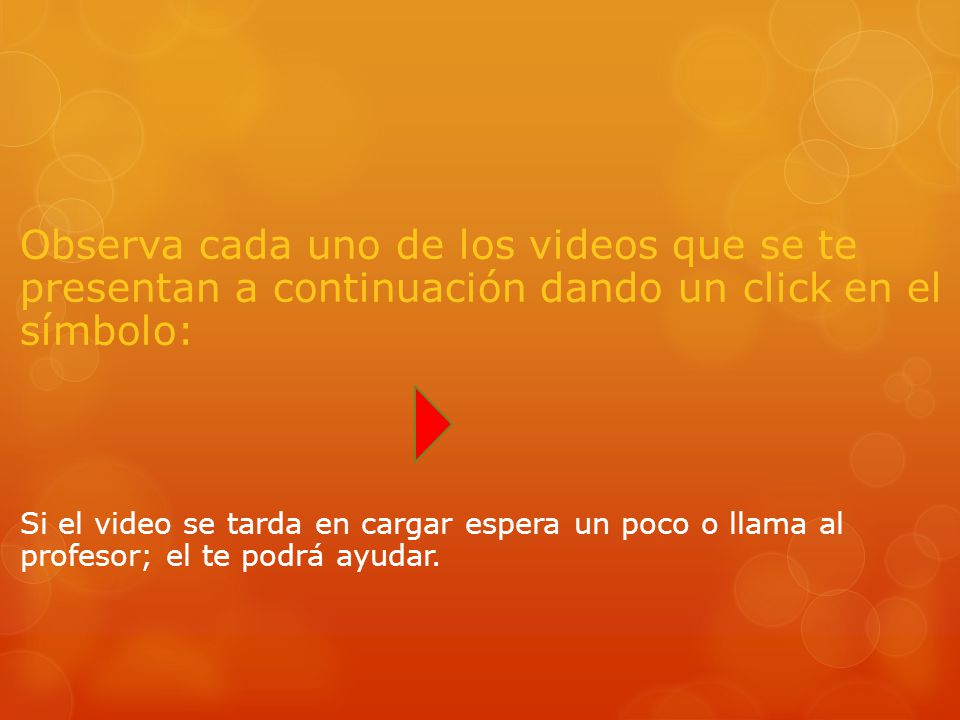 Observa cada uno de los videos que se te presentan a continuación dando un click en el símbolo: