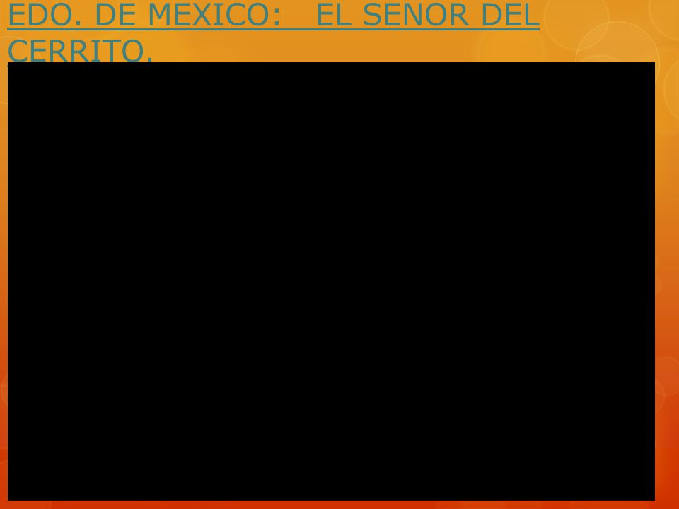 EDO. DE MEXICO: EL SEÑOR DEL CERRITO.