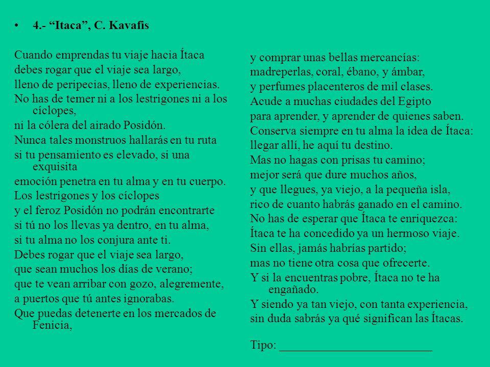 4.- Itaca , C. Kavafis Cuando emprendas tu viaje hacia Ítaca. debes rogar que el viaje sea largo,