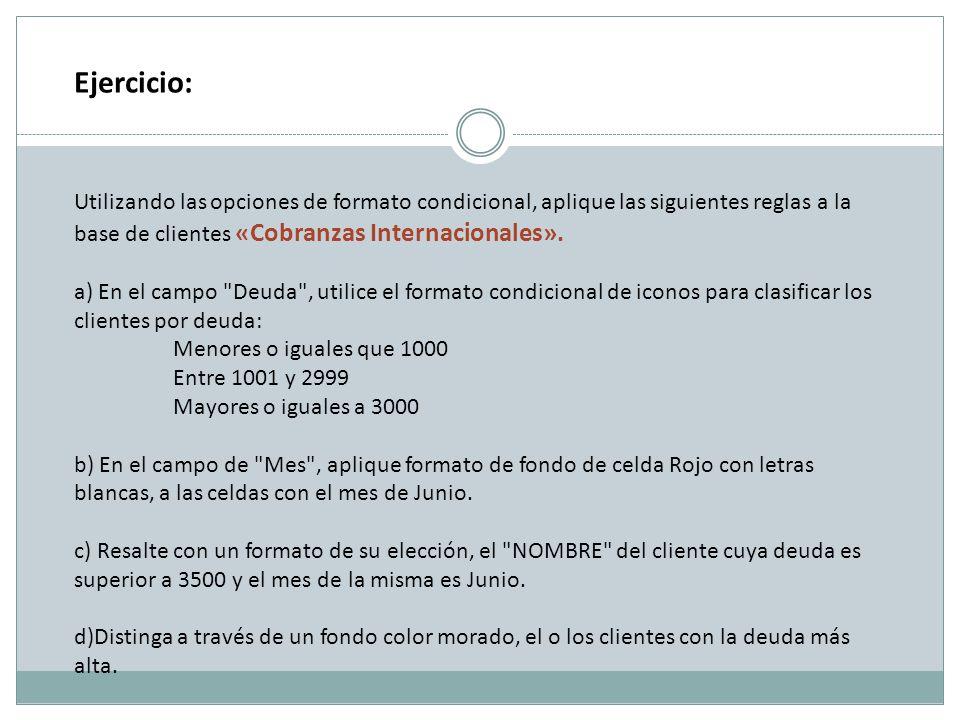 Ejercicio: Utilizando las opciones de formato condicional, aplique las siguientes reglas a la base de clientes «Cobranzas Internacionales».