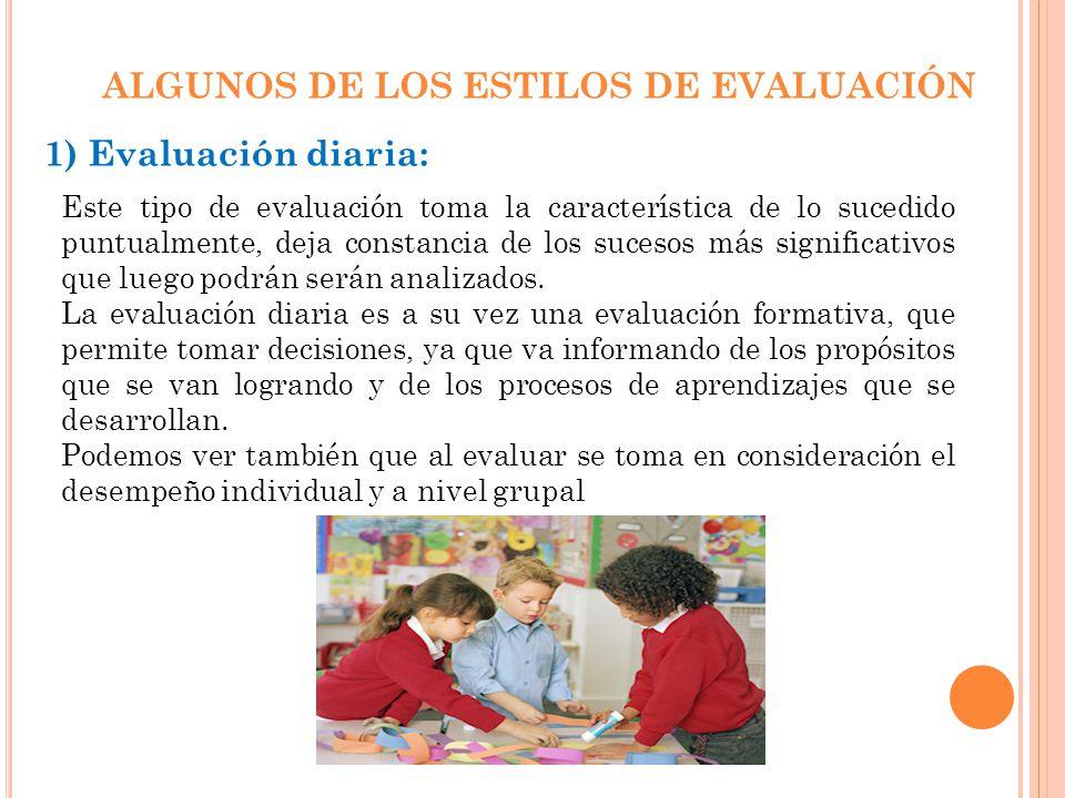 ALGUNOS DE LOS ESTILOS DE EVALUACIÓN 1) Evaluación diaria: