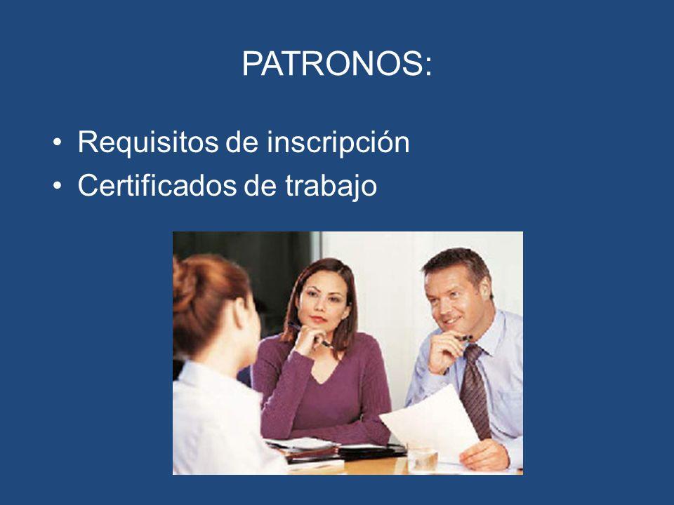 PATRONOS: Requisitos de inscripción Certificados de trabajo