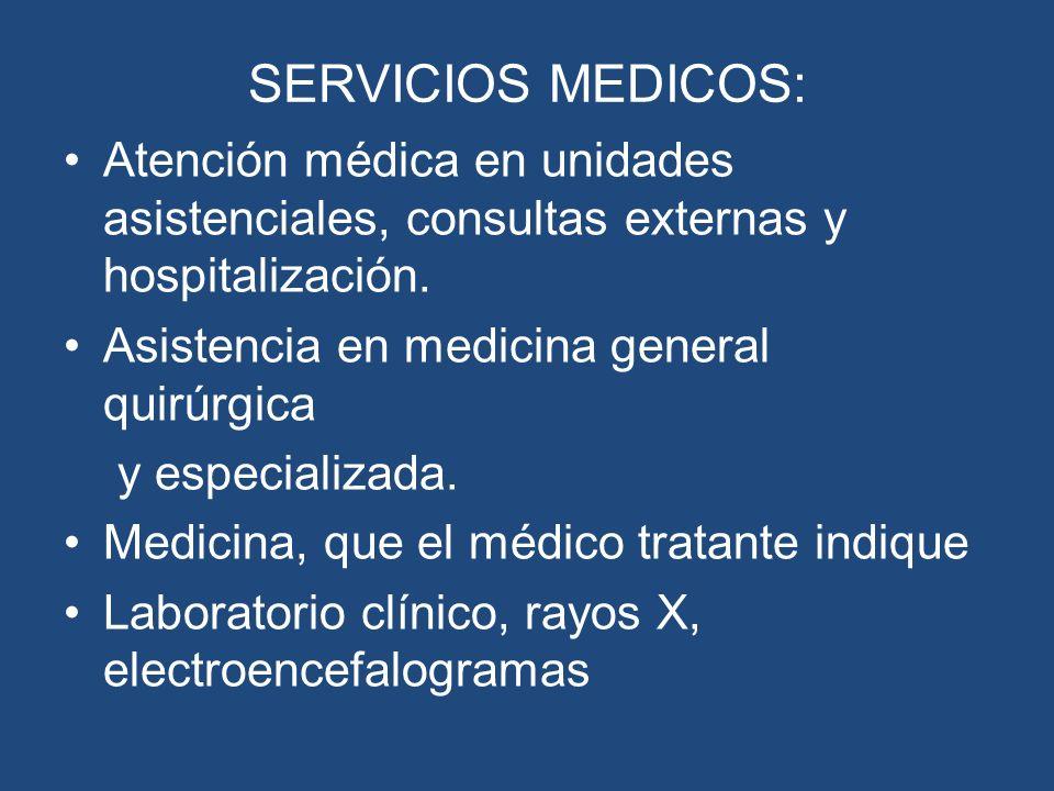 SERVICIOS MEDICOS:Atención médica en unidades asistenciales, consultas externas y hospitalización. Asistencia en medicina general quirúrgica.