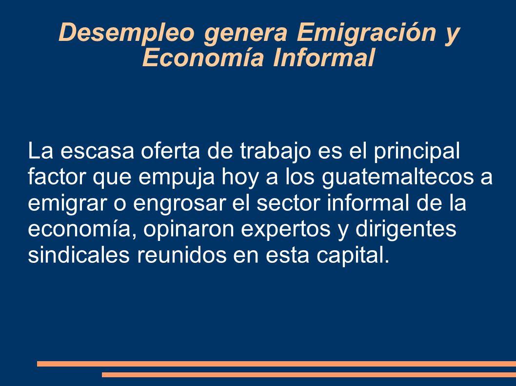 Desempleo genera Emigración y Economía Informal