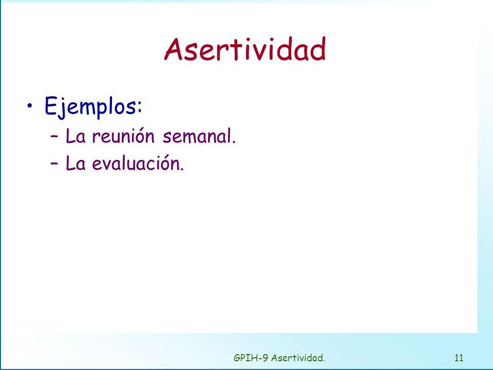 Asertividad Ejemplos: La reunión semanal. La evaluación.
