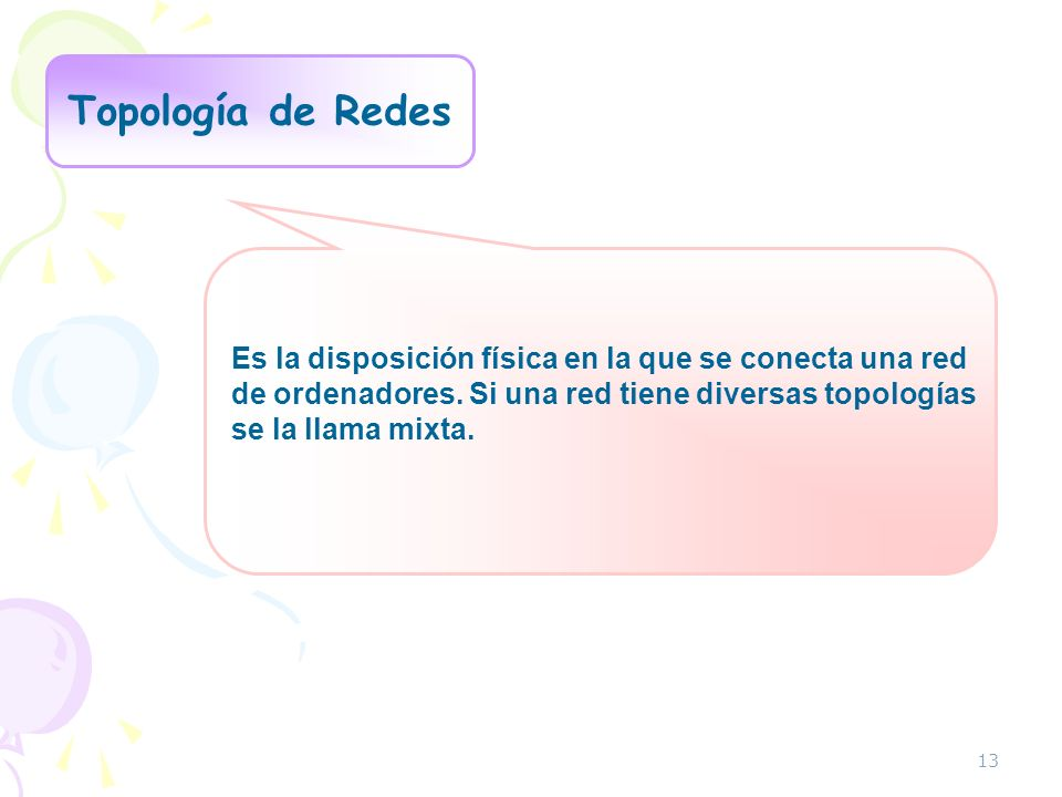 Topología de RedesEs la disposición física en la que se conecta una red. de ordenadores. Si una red tiene diversas topologías.