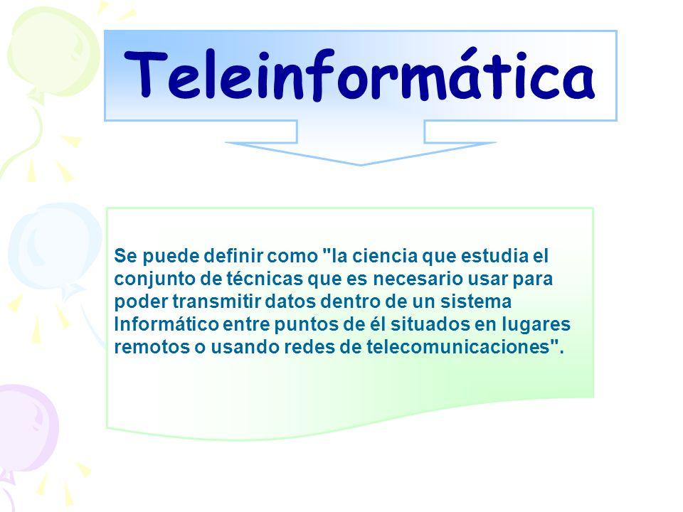 Teleinformática Se puede definir como la ciencia que estudia el
