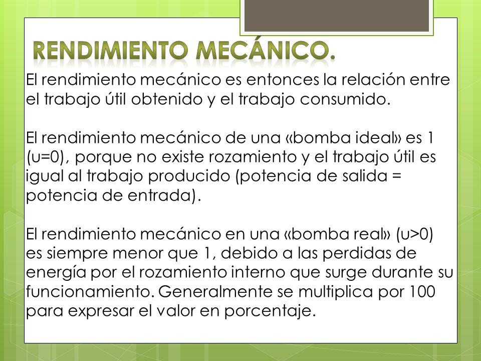 Rendimiento Mecánico. El rendimiento mecánico es entonces la relación entre el trabajo útil obtenido y el trabajo consumido.