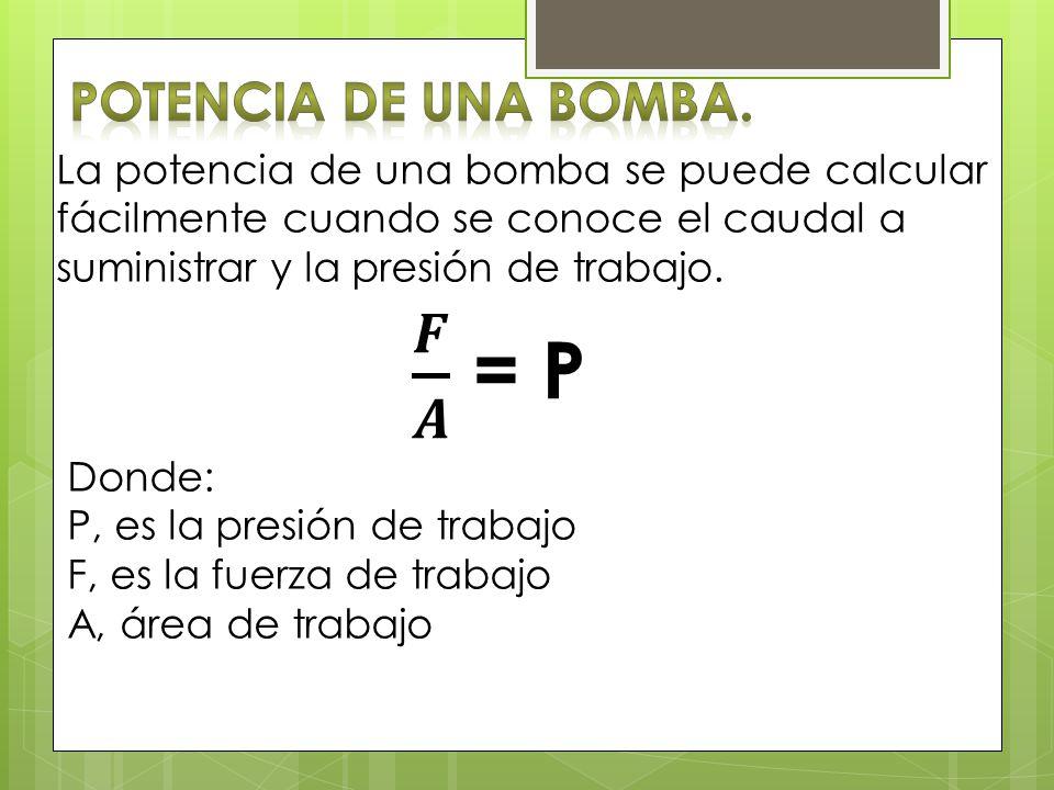 𝑭 𝑨 = P Potencia de una Bomba.