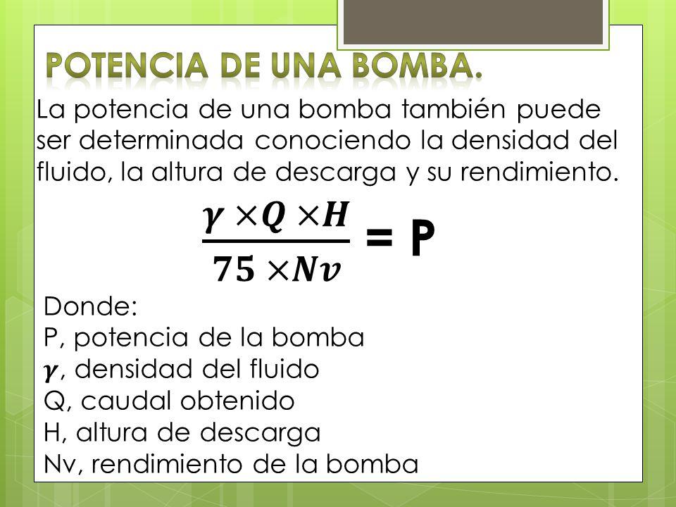 𝜸 ×𝑸 ×𝑯 𝟕𝟓 ×𝑵𝒗 = P Potencia de una Bomba.