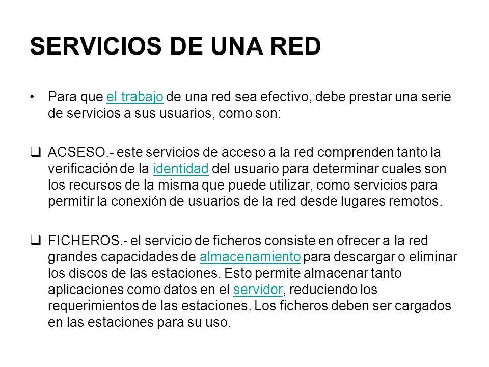SERVICIOS DE UNA RED Para que el trabajo de una red sea efectivo, debe prestar una serie de servicios a sus usuarios, como son: