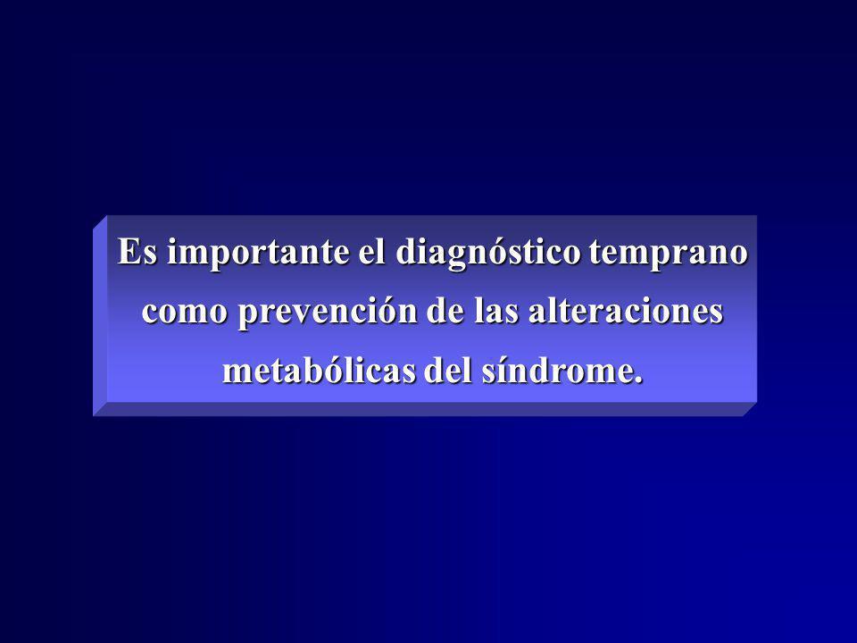 Es importante el diagnóstico temprano como prevención de las alteraciones metabólicas del síndrome.