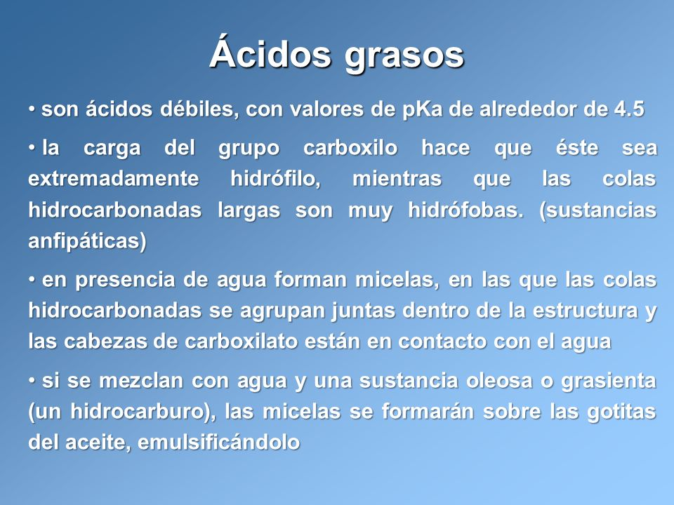 Ácidos grasosson ácidos débiles, con valores de pKa de alrededor de 4.5.
