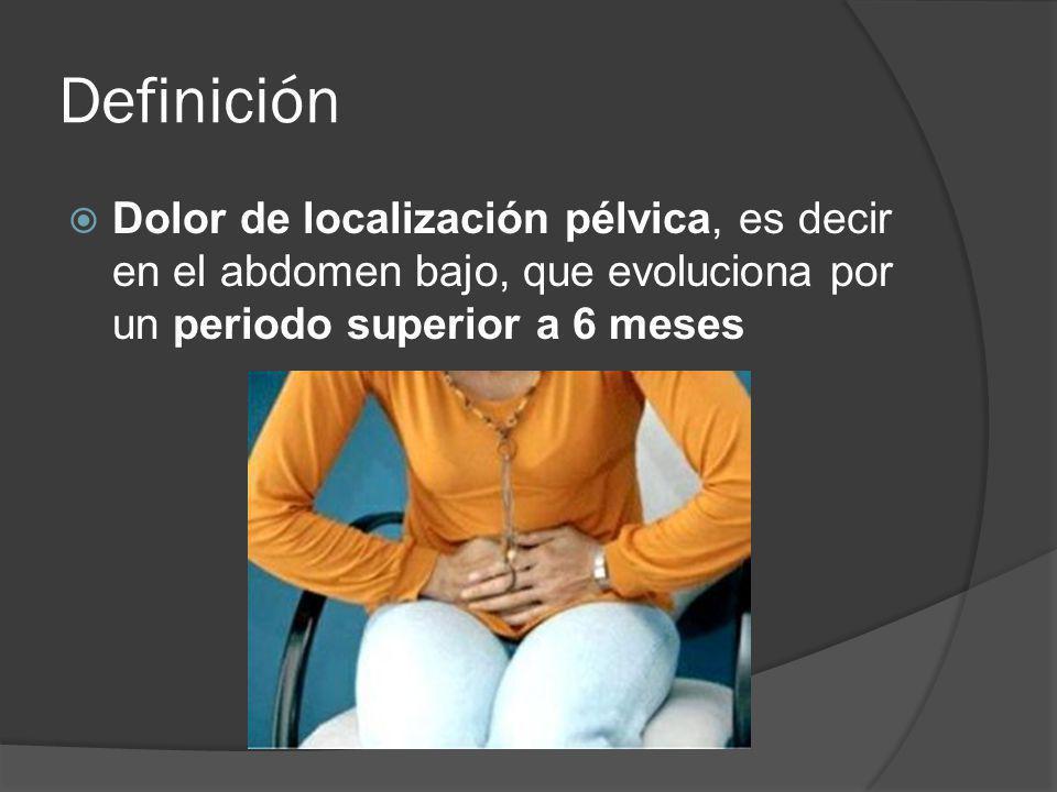Definición Dolor de localización pélvica, es decir en el abdomen bajo, que evoluciona por un periodo superior a 6 meses.