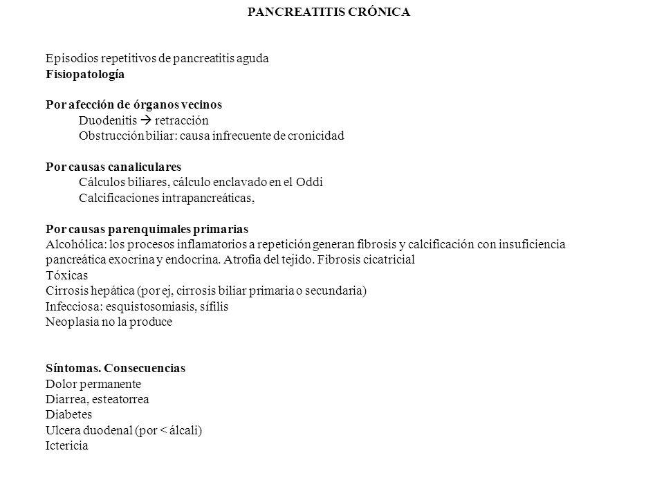 PANCREATITIS CRÓNICA Episodios repetitivos de pancreatitis aguda. Fisiopatología. Por afección de órganos vecinos.