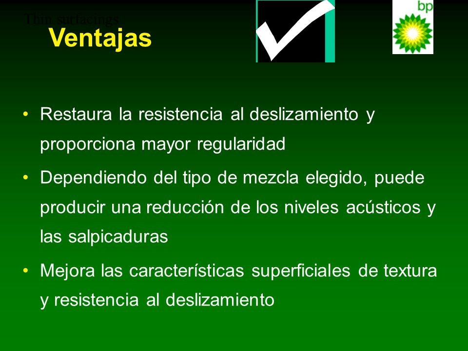 Thin surfacings Ventajas. Restaura la resistencia al deslizamiento y proporciona mayor regularidad.