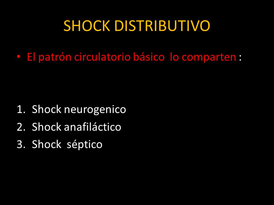 SHOCK DISTRIBUTIVO El patrón circulatorio básico lo comparten :
