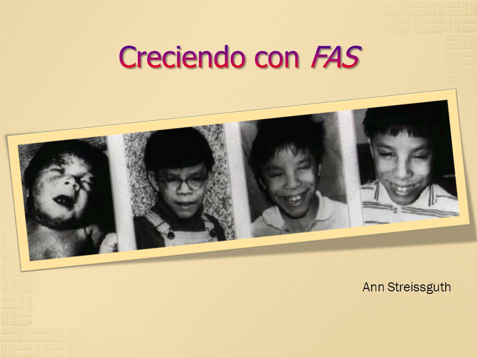 Creciendo con FAS Ann Streissguth