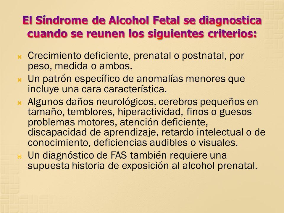 El Síndrome de Alcohol Fetal se diagnostica cuando se reunen los siguientes criterios: