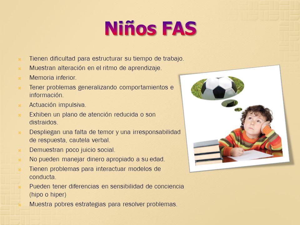 Niños FAS Tienen dificultad para estructurar su tiempo de trabajo.