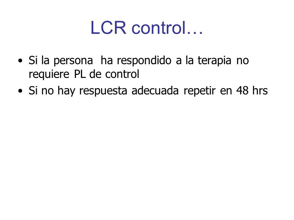 LCR control… Si la persona ha respondido a la terapia no requiere PL de control.