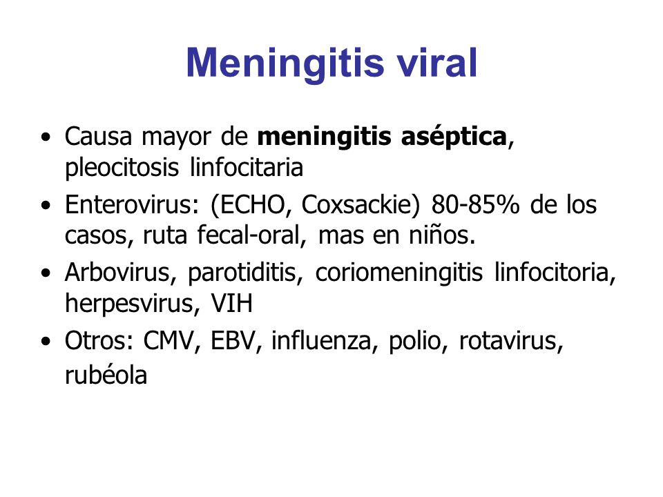 Meningitis viral Causa mayor de meningitis aséptica, pleocitosis linfocitaria.
