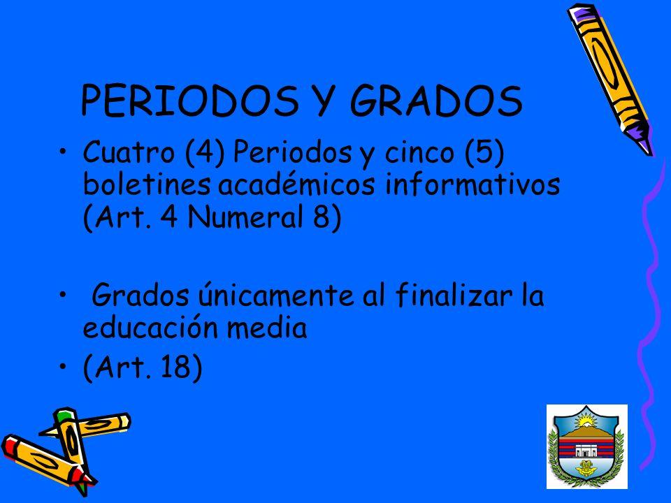 PERIODOS Y GRADOS Cuatro (4) Periodos y cinco (5) boletines académicos informativos (Art. 4 Numeral 8)