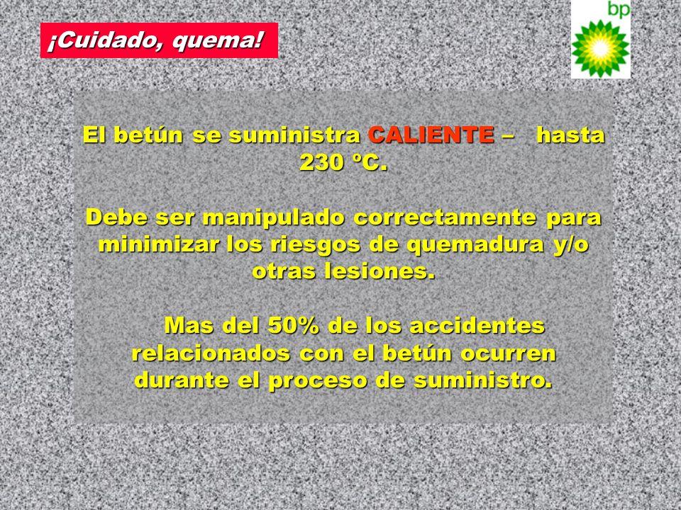 El betún se suministra CALIENTE – hasta 230 ºC.