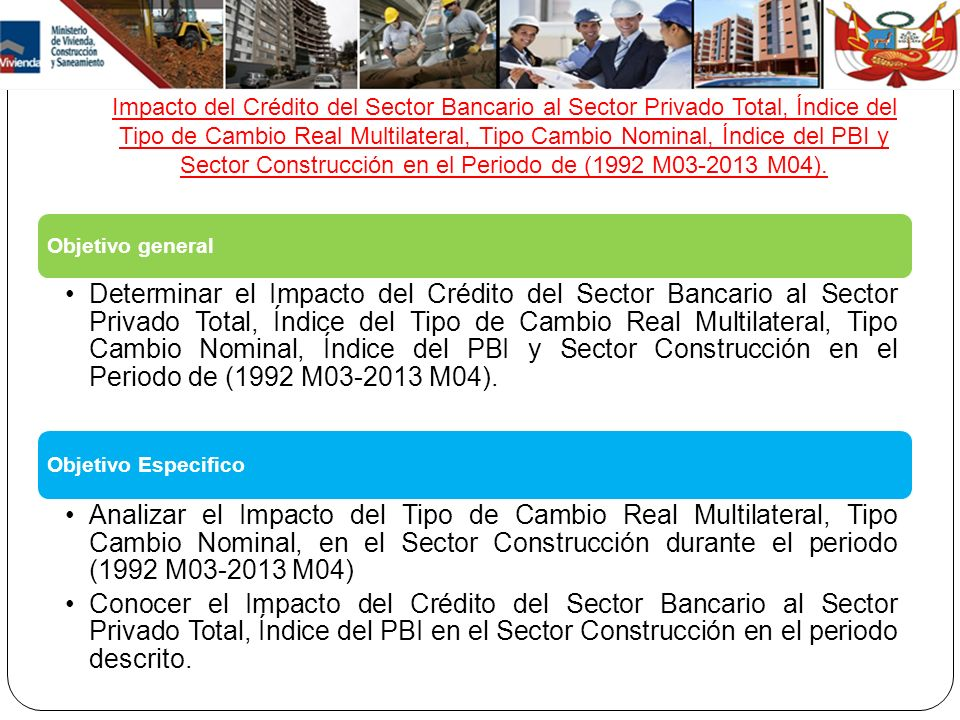 Impacto del Crédito del Sector Bancario al Sector Privado Total, Índice del Tipo de Cambio Real Multilateral, Tipo Cambio Nominal, Índice del PBI y Sector Construcción en el Periodo de (1992 M03-2013 M04).