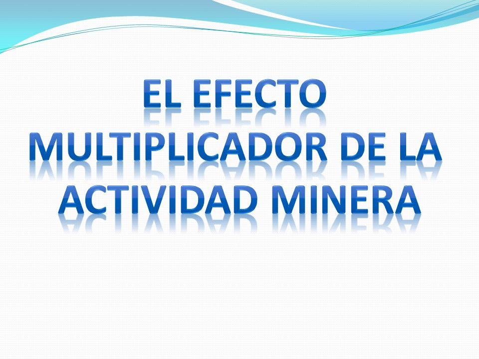 El Efecto Multiplicador de la actividad minera