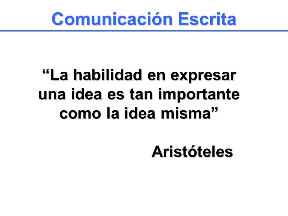 Comunicación Escrita La habilidad en expresar una idea es tan importante como la idea misma Aristóteles.