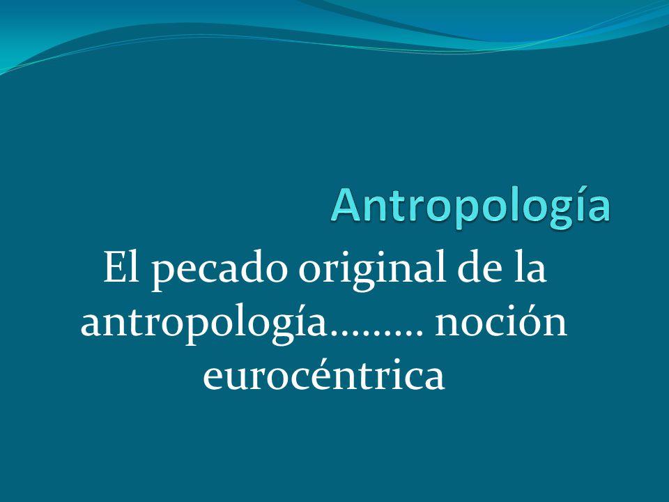 El pecado original de la antropología……… noción eurocéntrica
