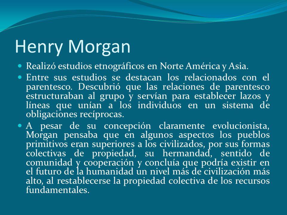 Henry Morgan Realizó estudios etnográficos en Norte América y Asia.