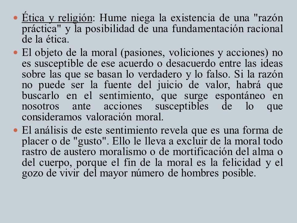 Ética y religión: Hume niega la existencia de una razón práctica y la posibilidad de una fundamentación racional de la ética.