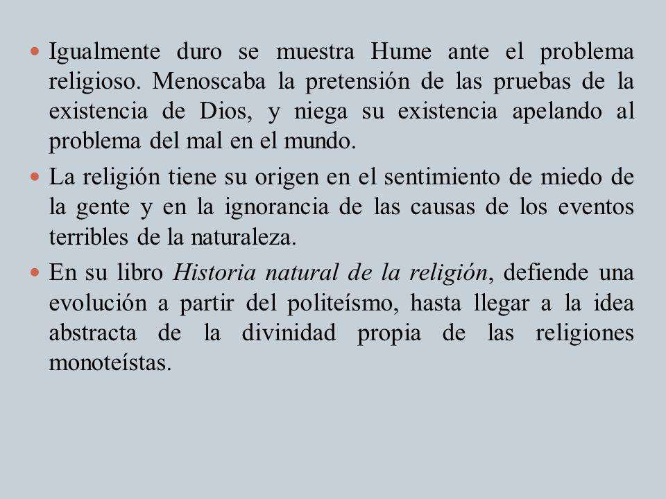 Igualmente duro se muestra Hume ante el problema religioso