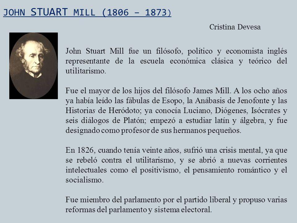 JOHN STUART MILL (1806 – 1873) Cristina Devesa.