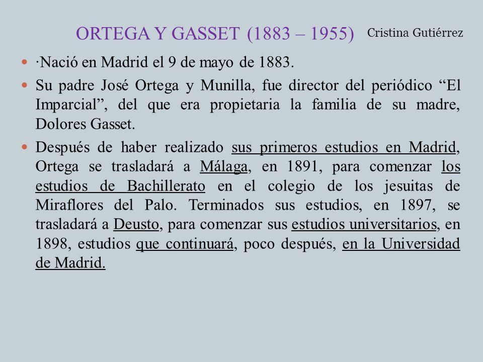 ORTEGA Y GASSET (1883 – 1955) ·Nació en Madrid el 9 de mayo de 1883.