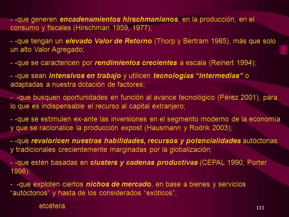 - -que generen encadenamientos hirschmanianos, en la producción, en el consumo y fiscales (Hirschman 1959, 1977);