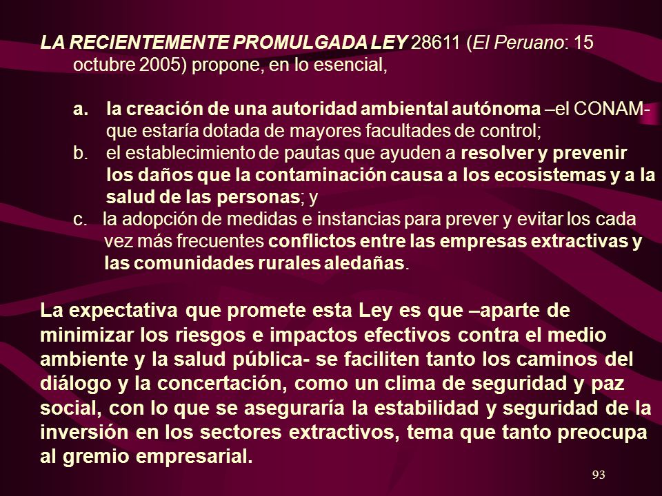 LA RECIENTEMENTE PROMULGADA LEY 28611 (El Peruano: 15 octubre 2005) propone, en lo esencial,