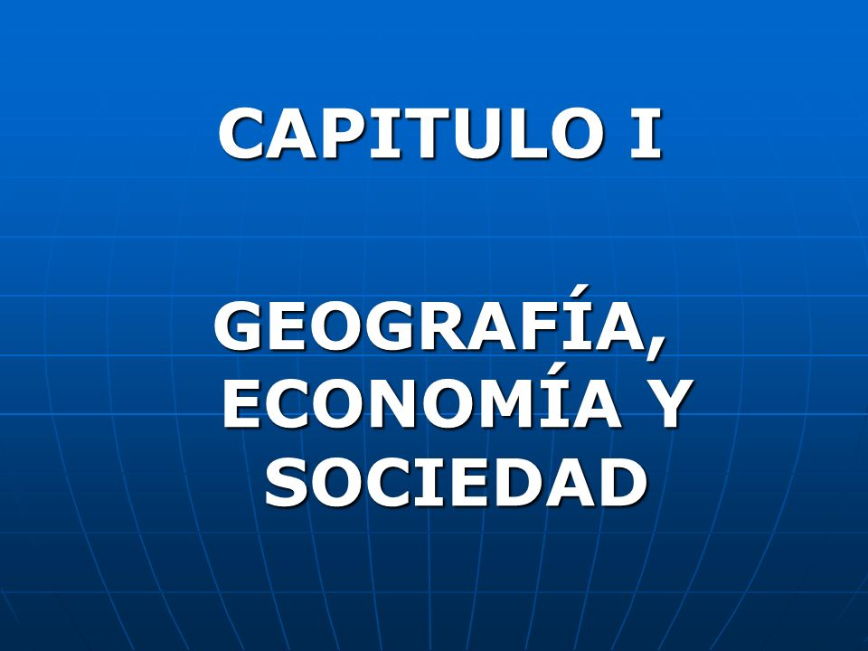 GEOGRAFÍA, ECONOMÍA Y SOCIEDAD