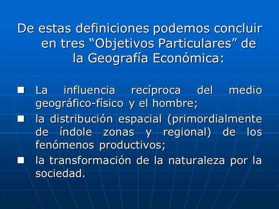 De estas definiciones podemos concluir en tres Objetivos Particulares de la Geografía Económica: