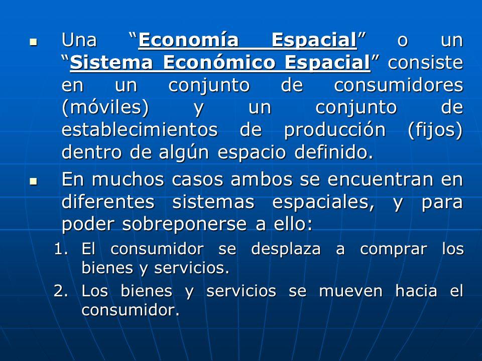 Una Economía Espacial o un Sistema Económico Espacial consiste en un conjunto de consumidores (móviles) y un conjunto de establecimientos de producción (fijos) dentro de algún espacio definido.