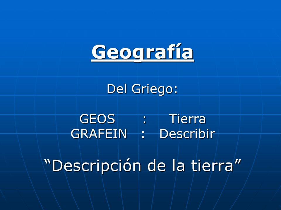 Geografía Del Griego: GEOS : Tierra GRAFEIN : Describir Descripción de la tierra