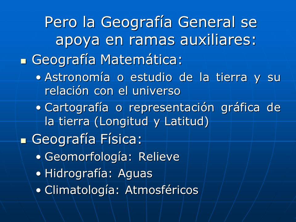 Pero la Geografía General se apoya en ramas auxiliares: