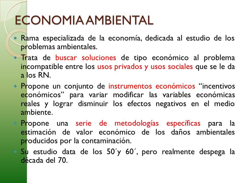 ECONOMIA AMBIENTAL Rama especializada de la economía, dedicada al estudio de los problemas ambientales.