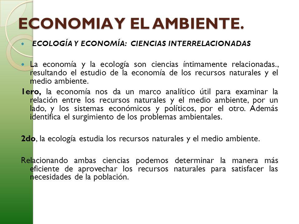ECONOMIA Y EL AMBIENTE. ECOLOGÍA Y ECONOMÍA: CIENCIAS INTERRELACIONADAS.