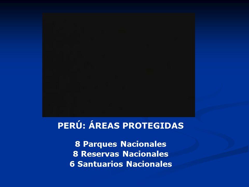 PERÚ: ÁREAS PROTEGIDAS 6 Santuarios Nacionales